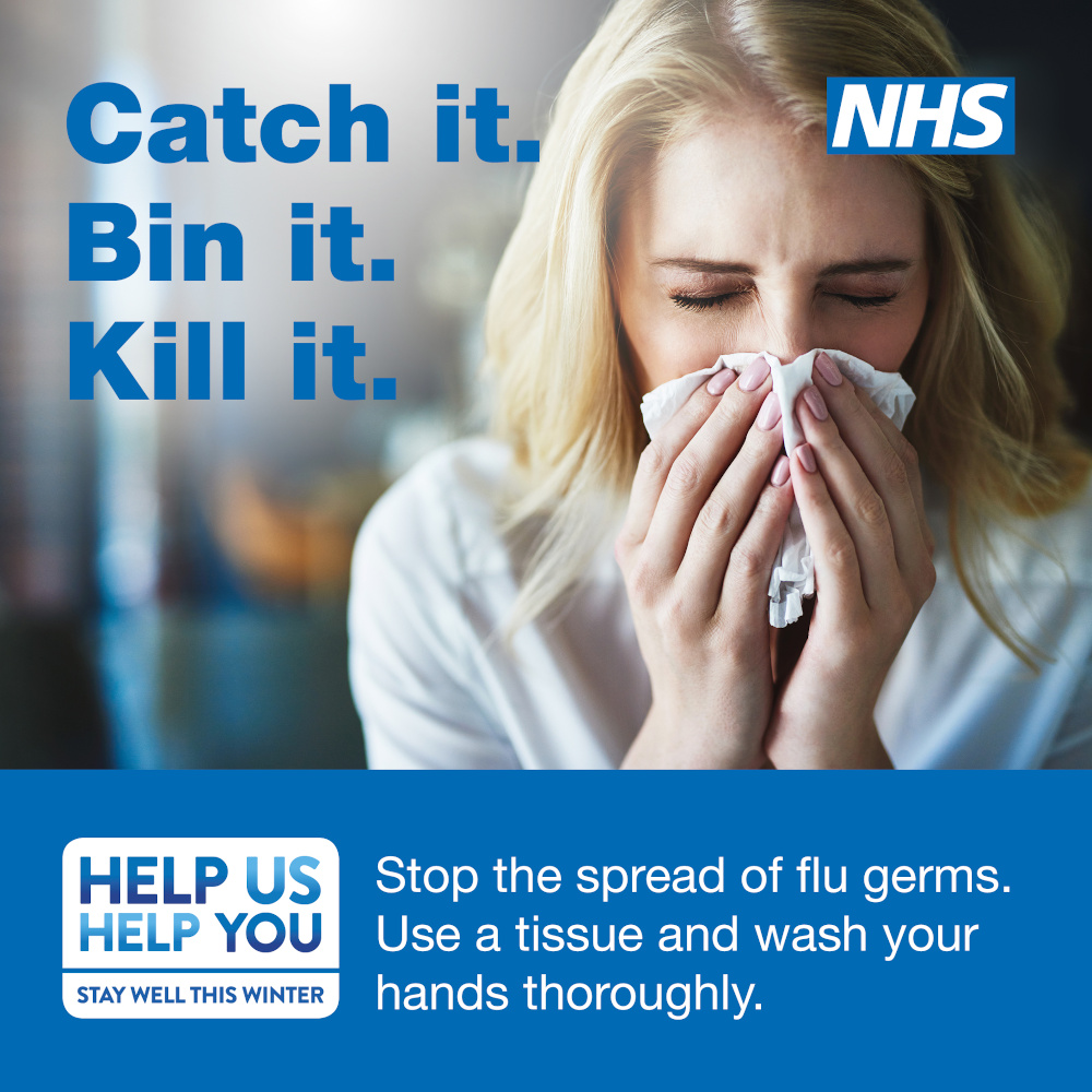 Catch it. Bin it. Kill it. Help us help you stay well this winter. Stop the spread of flu germs. Use a tissue and wash your hands thoroughly.